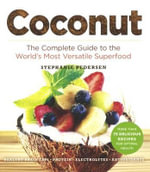 Coconut : The Complete Guide to the World's Most Versatile Superfood - Stephanie Pedersen