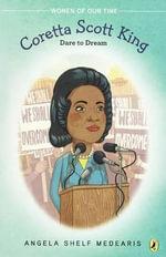 Coretta Scott King : Dare to Dream: Coretta Scott King and the Civil Rights Movement - Angela Shelf Medearis