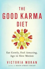 The Good Karma Diet : Eat Gently, Feel Amazing, Age in Slow Motion - Victoria Moran