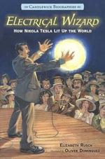 Electrical Wizard : How Nikola Tesla Lit Up the World - Elizabeth Rusch