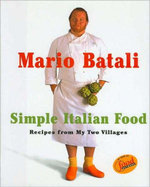 Mario Batali Simple Italian Food :  Recipes from My Two Villages - Mario Batali