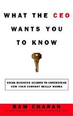 What the CEO Wants You to Know : The Little Book of Big Business - Ram Charan