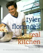 Tyler Florence's Real Kitchen : An Indespensible Guide for Anybody Who Likes to Cook - Tyler Florence