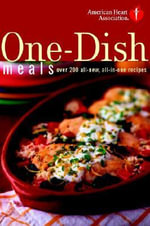 A.H.A. One-Dish Meals : Over 200 All-New, All-in-One Recipes - American Heart Association