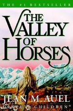 The Valley Of The Horses : Earth's Children Series : Book 2 - Jean M. Auel