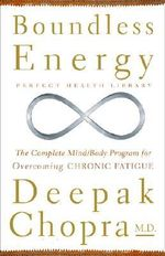 Boundless Energy : The Complete Mind/body Program for Overcoming Chronic Fatigue - Deepak Chopra