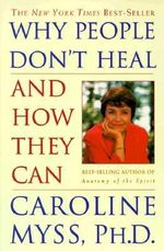 Why People Don't Heal and How They Can - Caroline M. Myss