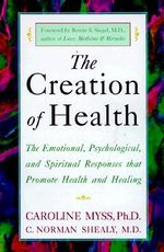 Creation of Health: Three Rivers Press Edition : The Emotional, Psychological, and Spiritual Responses That Promote Health and Healing - Caroline M. Myss
