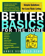 Better Basics for the Home : Simple Solutions for Less Toxic Living - Annie Berthold-Bond