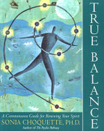 True Balance : A Commonsense Guide for Renewing Your Spirit - Sonia Choquette