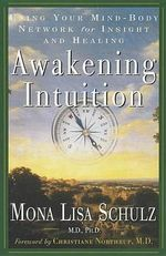 Awakening Intuition : Using Your Mind-Body Network for Insight and Healing - Mona Lisa Schulz
