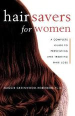 Hair Savers Guide for Women : A Complete Guide to Preventing and Treating Hair Loss - Maggie Greenwood-Robinson