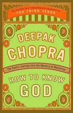 How to Know God : The Soul's Journey Into the Mystery of Mysteries - Dr Deepak Chopra