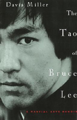 The Tao of Bruce Lee : A Martial Arts Memoir - Davis Miller
