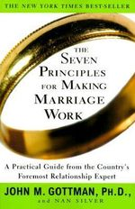 The Seven Principles for Making Marriage Work : The Revolutionary, Scientifically Proven, Nutritio... - Ph.D. John M. Gottman