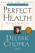 Perfect Health--Revised and Updated : The Complete Mind Body Guide - Dr Deepak Chopra