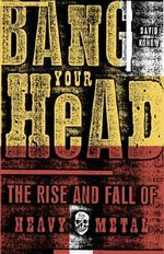 Bang Your Head : The Rise and Fall of Heavy Metal - David Konow
