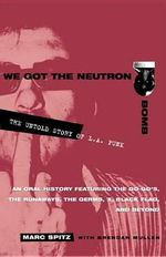 We Got the Neutron Bomb : The Untold Story of L.A. Punk - Marc Spitz