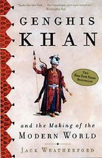 Genghis Khan : And the Making of the Modern World - Jack Weatherford
