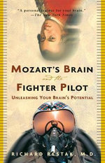 Mozart's Brain and the Fighter Pilot : Unleashing Your Brain's Potential - Richard Restak