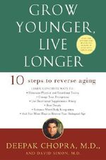 Grow Younger, Live Longer : Ten Steps to Reverse Aging - Dr Deepak Chopra