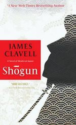 Shogun : The Epic Novel of Japan - James Clavell