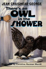There's an Owl in the Shower - Jean Craighead George