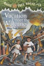 Vacation Under the Volcano : Magic Tree House Series : Book 13 - Mary Pope Osborne