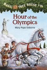 Hour of The Olympics : Magic Tree House Series : Book 16 - Mary Pope Osborne