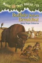 Buffalo Before Breakfast : Magic Tree House Series : Book 18 - Mary Pope Osborne