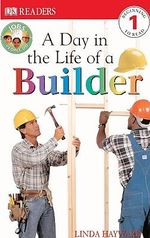 Day in the Life of a Builder : DK Readers: Level 1 - Linda Hayward