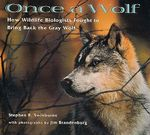 Once a Wolf : How Wildlife Biologists Fought to Bring Back the Gray Wolf - Stephen R Swinburne