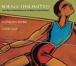 Wilma Unlimited : How Wilma Rudolph Became the Worlds Fastest Woman - Kathleen Krull
