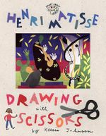 Henri Matisse : Drawing with Scissors - Jane O'Connor