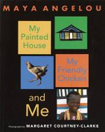 My Painted House, My Friendly Chicken, and Me - Dr Maya Angelou