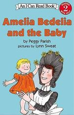 Amelia Bedelia and the Baby : I Can Read Amelia Bedelia Level 2 - Peggy Parish