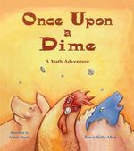 Once Upon a Dime : A Math Adventure - Nancy Kelly Allen
