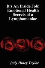 It's an Inside Job! Emotional Health Secrets of a Lymphomaniac - Judy Hiney Taylor