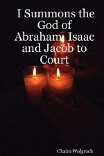I Summons the God of Abraham, Isaac and Jacob to Court - Chaim Wolgroch
