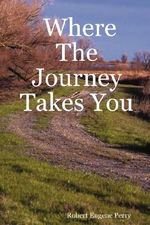 Where The Journey Takes You - Robert Eugene Perry