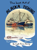 The Lost Art of ALASKA FISHING Part One - Anna Young