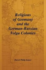 Religions of Germany and the German-Russian Volga Colonies - Darrel Philip Kaiser