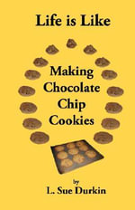Life Is Like Making Chocolate Chip Cookies - L Sue Durkin
