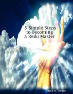 5 Simple Steps to Becoming a Reiki Master - Angie M. Tarighi