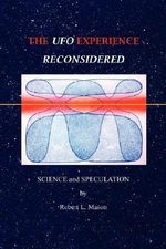 The UFO Experience Reconsidered : Science and Speculation - Robert L. Mason