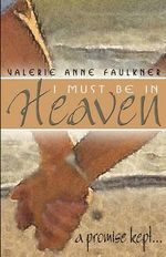 I Must Be in Heaven, a Promise Kept : and the Mission of the Anthroposophical Society - Valerie Anne Faulkner