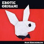 Erotic Origami - Marc Kirschenbaum
