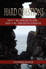 Hard Questions : Don't be Afraid to Ask...Don't be Afraid to Answer. - Stephen Baker