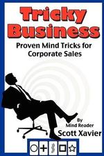 Tricky Business : Proven Mind Tricks for Corporate Sales - Scott Xavier