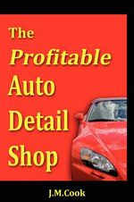 The Profitable Auto Detail Shop - How to Start and Run a Successful Auto Detailing Business : a History of the Bendigo Bank - Jennifer M. Cook